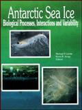 Antarctic Sea Ice Biological Processes : Interactions and Variability, Lizotte, Michael P. and Arrigo, Kevin R., 0875909019