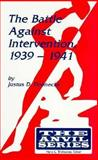 The Battle Against Intervention, 1939-1941 9780894649011