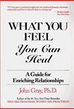 What You Feel You Can Heal, John Gray, 0931269016