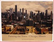 Painting the Town - Chicago, Illinois, Roderick Holloway, 0984429018