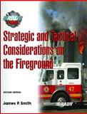 Strategic and Tactical Considerations on the Fireground, Smith, James P., 0132229013