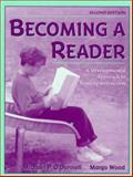 Becoming a Reader : A Developmental Approach to Reading Instructions, O'Donnell and Wood, Margo, 0205279015