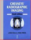 Chesneys' Radiographic Imaging, Ball, John and Price, Tony, 0632039019