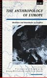 The Anthropology of Europe : Identities and Boundaries in Conflict, , 0854969012