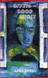 Giving Good Ghost : The St. Maarten Entropy Diaries: 25 Tall Tales, Reprinted Essays and Columns from the St. Maarten Guardian, 1995-1999, Gross, Andy, 1930859015