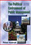The Political Environment of Public Management, Kobrak, Peter, 0321089014