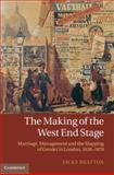 The Making of the West End Stage : Marriage, Management and the Mapping of Gender in London, 1830-1870, Bratton, Jacky, 0521519012