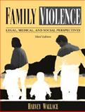 Family Violence : Legal, Medical, and Social Perspectives, Wallace, Harvey, 0205319017