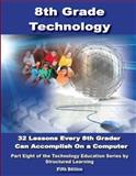 8th Grade Technology Textbook StructuredLearning. netStructuredLearning. net, Structured Learning IT Team, Ask a Tech Teacher, 0989369013