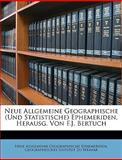 Neue Allgemeine Geographische Ephemeriden, Herausg Von F J Bertuch, Neue Allgemeine Geographisc Ephemeriden, 1147289018