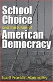 School Choice and the Future of American Democracy, Abernathy, Scott Franklin, 0472099019