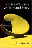 Cultural Theory and Late Modernity, Fornäs, Johan, 0803989016