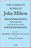 The Complete Works of John Milton : Volume III: the Shorter Poems, Haan, Estelle, 0199609012