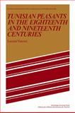 Tunisian Peasants in the Eighteenth and Nineteenth Centuries, Valensi, Lucette, 0521109019