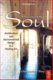 Places of the Soul : Architecture and Environmental Design as a Healing Art, Day, Christopher, 0750659017