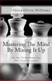 Mastering the Mind by Mixing It Up, Sonia Williams and Benchmark Group, 1480049018