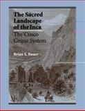 The Sacred Landscape of the Inca, Brian S. Bauer, 0292729014