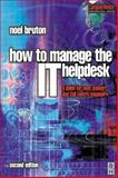 How to Manage the IT Help Desk : A Guide for User Support and Call Centre Managers, Bruton, Noel, 0750649011