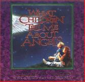 What Children Tell Me about Angels, Charles W. Shedd, 0892839015