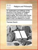 An Explanation and Defense of the Doctrine of the Church of England Concerning Regeneration, Works Before Grace, and Some Other Points Relating Theret, Thomas Church, 1170169015