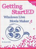 Getting StartED with Windows Live Movie Maker, Kelly, James Floyd, 1430229012
