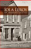 Iola Leroy, or, Shadows Uplifted, Frances E. W. Harper, 0486479013