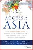 Access to Asia : Your Multicultural Guide to Building Trust, Inspiring Respect, and Creating Long-Lasting Business Relationships, Schweitzer, Sharon and Alexander, Liz, 1118919017