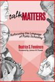 Talk Matters : Refocusing the Language of Public Schooling, Fennimore, Beatrice Schneller and Fennimore, Beatrice, 0807739022