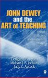 John Dewey and the Art of Teaching : Toward Reflective and Imaginative Practice, Simpson, Douglas J. and Jackson, Michael J. B., 1412909023