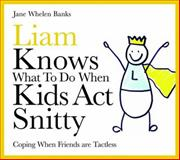 Liam Knows What to Do When Kids Act Snitty, Jane Whelen  Banks, 1843109026