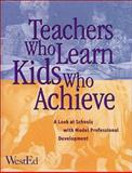 Teachers Who Learn, Kids Who Achieve : A Look at Schools with Model Professional Development, Filby, Nikola and Western Regional Educational Laboratory Staff, 0914409026