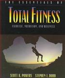 The Essentials of Total Fitness : Exercise, Nutrition and Wellness, Powers, Scott K. and Dodd, Stephen L., 0205179029