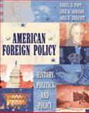 American Foreign Policy : History, Politics, and Policy, Papp, Daniel S. and Johnson, Loch K., 0321079027