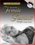 Jack Watsons Complete Guide to Creating Black and White Female Glamour Images from Nudes to Fashion, Jack Watson, 1601389027