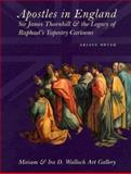 Apostles in England : Sir James Thornhill and the Legacy of Raphael's Tapestry Cartoons, Meyer, Arline, 1884919022