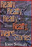 Really, Really, Really, Really Weird Stories, John Shirley, 1892389029