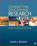Conducting Educational Research : Guide to Completing a Major Project, Boudah, Daniel J., 1412979021