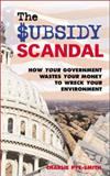 The Subsidy Scandal : How Governments Squander Public Money and Wreck the Environment, Pye-Smith, Charlie, 1853839027
