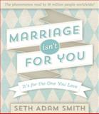 Marriage Isn't for You, Seth Adam Smith, 1609079027