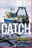 The Catch : How Fishing Companies Reinvented Slavery and Plunder the Oceans, Field, Michael, 1927249023