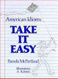 Take It Easy : American Idioms and Two Word Verbs for Students of English As a Foreign Language, McPartland, Pamela, 0138829020