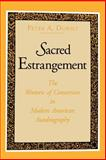 Sacred Estrangement : The Rhetoric of Conversion in Modern American Autobiography, Dorsey, Peter A., 0271009020