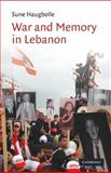 War and Memory in Lebanon, Haugbolle, Sune, 0521199026