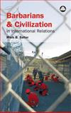 Barbarians and Civilization in International Relations, Salter, Mark B., 0745319025