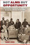 Not Alms but Opportunity : The Urban League and the Politics of Racial Uplift, 1910-1950, Reed, Touré F., 0807859028