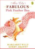 Miss Lily's Fabulous Pink Feather Boa, Margaret Wild, 0140559027