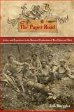 The Paper Road : Archive and Experience in the Botanical Exploration of West China and Tibet, Mueggler, Erik, 0520269020