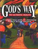 God's Way to Ultimate Health, George H. Malkmus and Michael I. Dykes, 0929619021