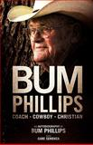 Bum Phillips : Coach, Cowboy, Christian, Phillips, Bum, 1935909029