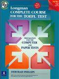 Longman Complete Course for the TOEFL Test : Preparation for the Computer and Paper Tests, Phillips, Deborah, 0130409022